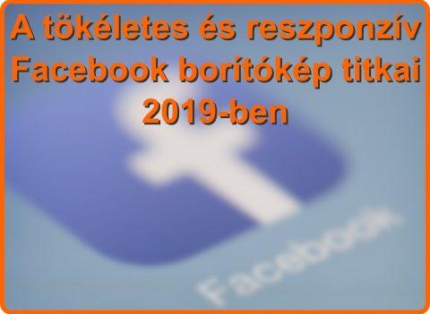 A tökéletes és reszponzív Facebook borítókép titkai 2019-ben