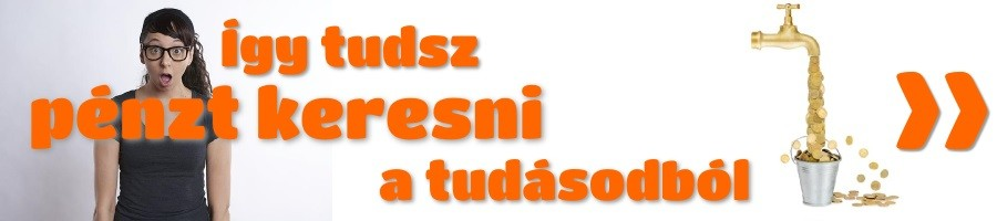 Így tudsz pénzt keresni a tudásodból - Infotermék tudásanyag banner